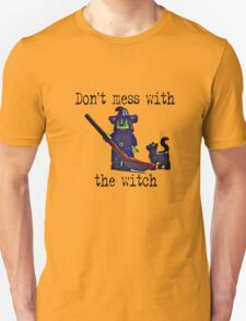 Don't mess with the Witch! T-Shirt
