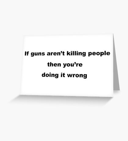 Gun Slogan Greeting Card