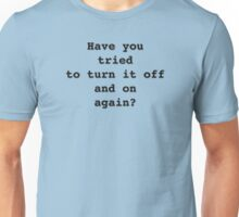 Have you tried to turn it off and on again? IT Department, IT crowd, sysadmin, system administrator, operating system, computer Unisex T-Shirt