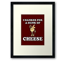 I Hanker For A Hunk Of Cheese Framed Print