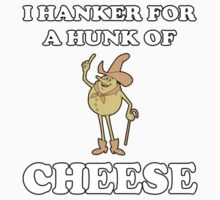 I Hanker For A Hunk Of Cheese Kids Clothes