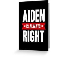 Aiden is Always Right Greeting Card