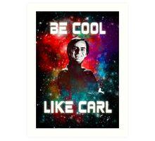 Be Cool Like Carl Art Print