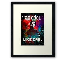 Be Cool Like Carl Framed Print