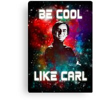Be Cool Like Carl Canvas Print