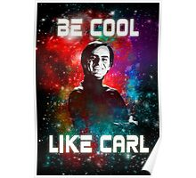 Be Cool Like Carl Poster