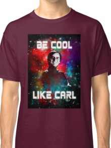 Be Cool Like Carl Classic T-Shirt