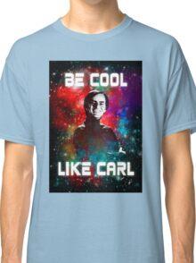 Be Cool Like Carl Classic T-Shirt