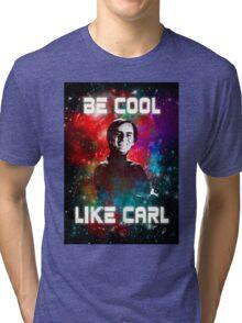 Be Cool Like Carl Tri-blend T-Shirt
