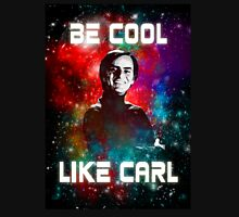 Be Cool Like Carl Unisex T-Shirt