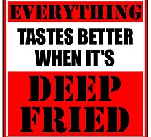Everything Tastes Better When It's Deep Fried by cmmei