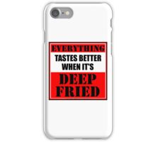 Everything Tastes Better When It's Deep Fried iPhone Case/Skin