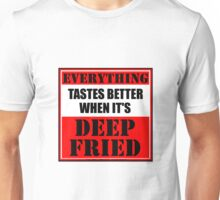 Everything Tastes Better When It's Deep Fried Unisex T-Shirt