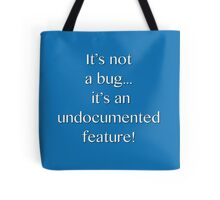 It's not a bug! - software engineering, developer, coding, debugging, debugger, computer programming Tote Bag