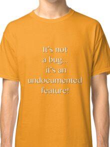 It's not a bug! - software engineering, developer, coding, debugging, debugger, computer programming Classic T-Shirt