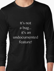 It's not a bug! - software engineering, developer, coding, debugging, debugger, computer programming Long Sleeve T-Shirt