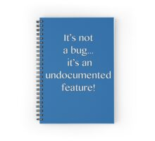 It's not a bug! - software engineering, developer, coding, debugging, debugger, computer programming Spiral Notebook
