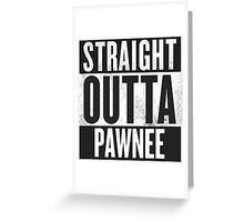 Straight Outta Pawnee Greeting Card