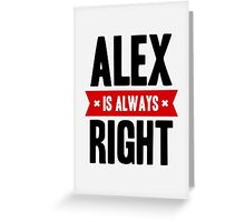 Alex is Always Right Greeting Card