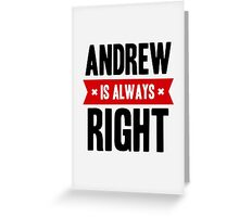 Andrew is Always Right Greeting Card