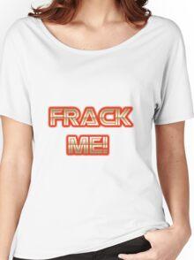 Frack Me!! Women's Relaxed Fit T-Shirt