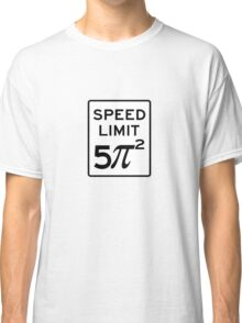 Speed Limit  5 Pi Squared Classic T-Shirt