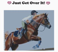Just Get Over It! - Horse T-Shirt by Patricia Barmatz