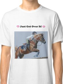 Just Get Over It! - Horse T-Shirt Classic T-Shirt