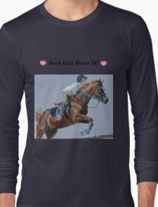 Just Get Over It! - Horse T-Shirt Long Sleeve T-Shirt