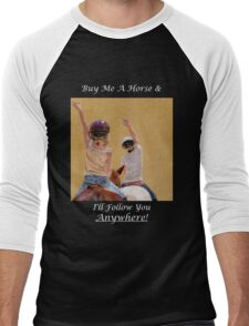 Buy Me A Horse & I'll Follow You Anywhere! Men's Baseball ¾ T-Shirt