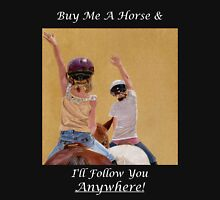 Buy Me A Horse & I'll Follow You Anywhere! Womens Fitted T-Shirt