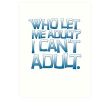 Who let me adult? I can't adult. Art Print