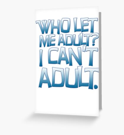 Who let me adult? I can't adult. Greeting Card
