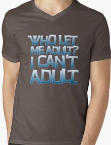 Who let me adult? I can't adult. Mens V-Neck T-Shirt