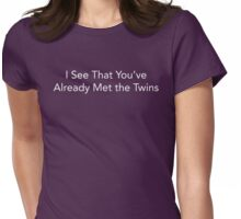 I See That You'd Already Met The Twins Womens Fitted T-Shirt