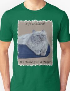Life is Hard! It's Time For a Nap! Himalayan Cat T-Shirt Unisex T-Shirt