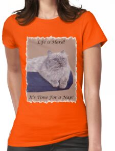 Life is Hard! It's Time For a Nap! Himalayan Cat T-Shirt Womens Fitted T-Shirt