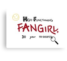 Sherlock - High-Functioning Fangirl, Do Your Research Canvas Print