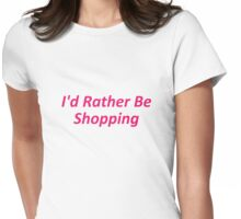 I'd Rather Be Shopping Womens Fitted T-Shirt
