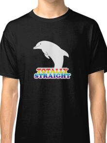 Totally Straight: Dolphin Edition Classic T-Shirt