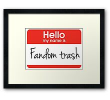 Hello my name is 'Fandom Trash' Framed Print