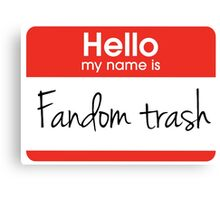Hello my name is 'Fandom Trash' Canvas Print