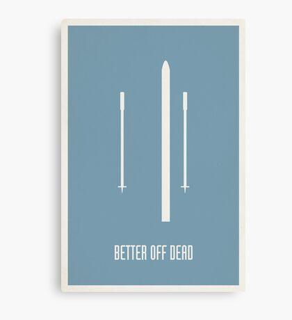 Better Off Dead Canvas Print