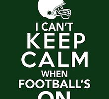 I Can't Keep Calm When Football's On by BootsBoots