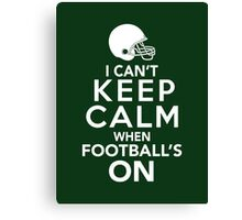 I Can't Keep Calm When Football's On Canvas Print