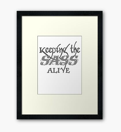 Keeping the SASS alive Framed Print