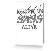 Keeping the SASS alive Greeting Card