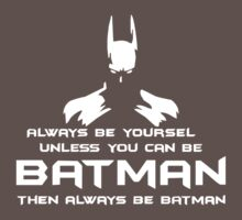 Always be yourself, unless you can be batman Funny Kids Clothes