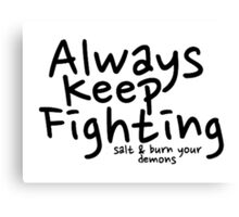 Always Keep Fighting salt and burn your demons Canvas Print