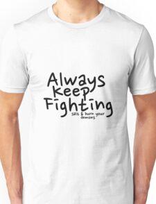Always Keep Fighting salt and burn your demons Unisex T-Shirt